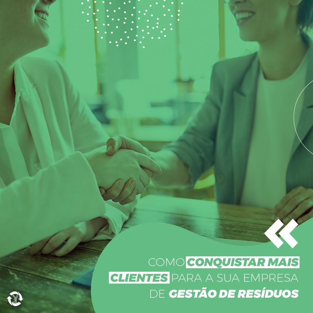 Como conquistar mais clientes para a sua empresa de gestão de resíduos