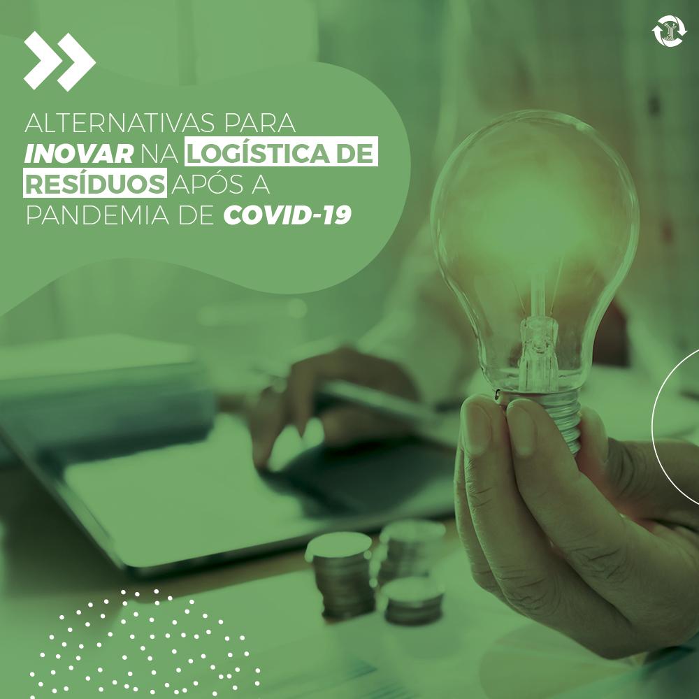 Alternativas para inovar na logística de resíduos após a pandemia de COVID-19
