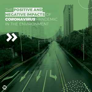 The positive and negative impacts of Coronavirus pandemic in the environment