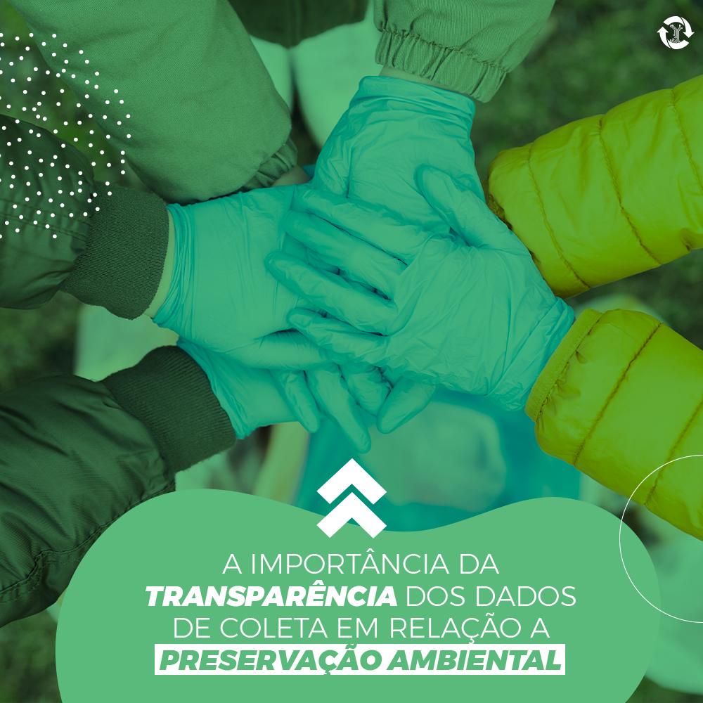 A importância da transparência dos dados de coleta em relação a preservação ambiental