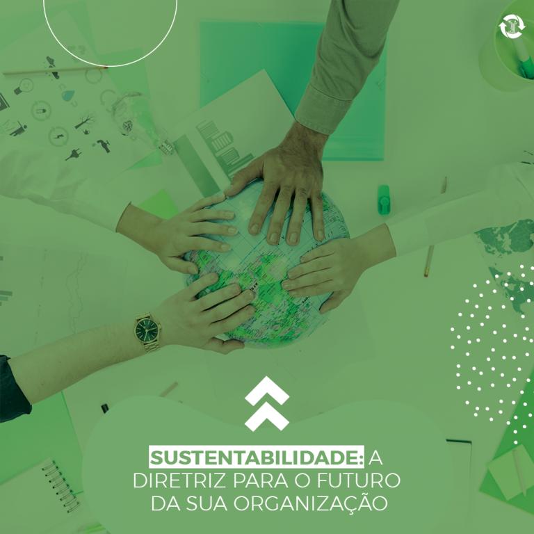 Sustentabilidade: a diretriz para o futuro da sua organização