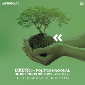 10 anos da Política Nacional de Resíduos Sólidos: avanços, dificuldades e retrocessos