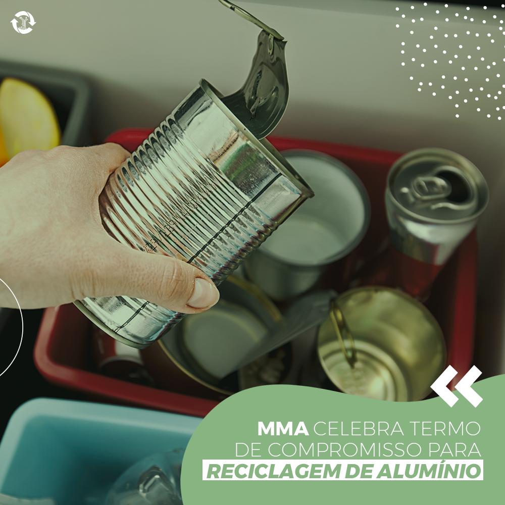 MMA celebra termo de compromisso para reciclagem de alumínio