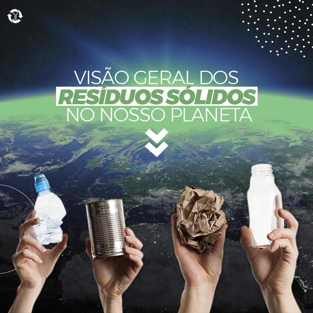VISÃO GERAL DOS RESÍDUOS SÓLIDOS NO NOSSO PLANETA