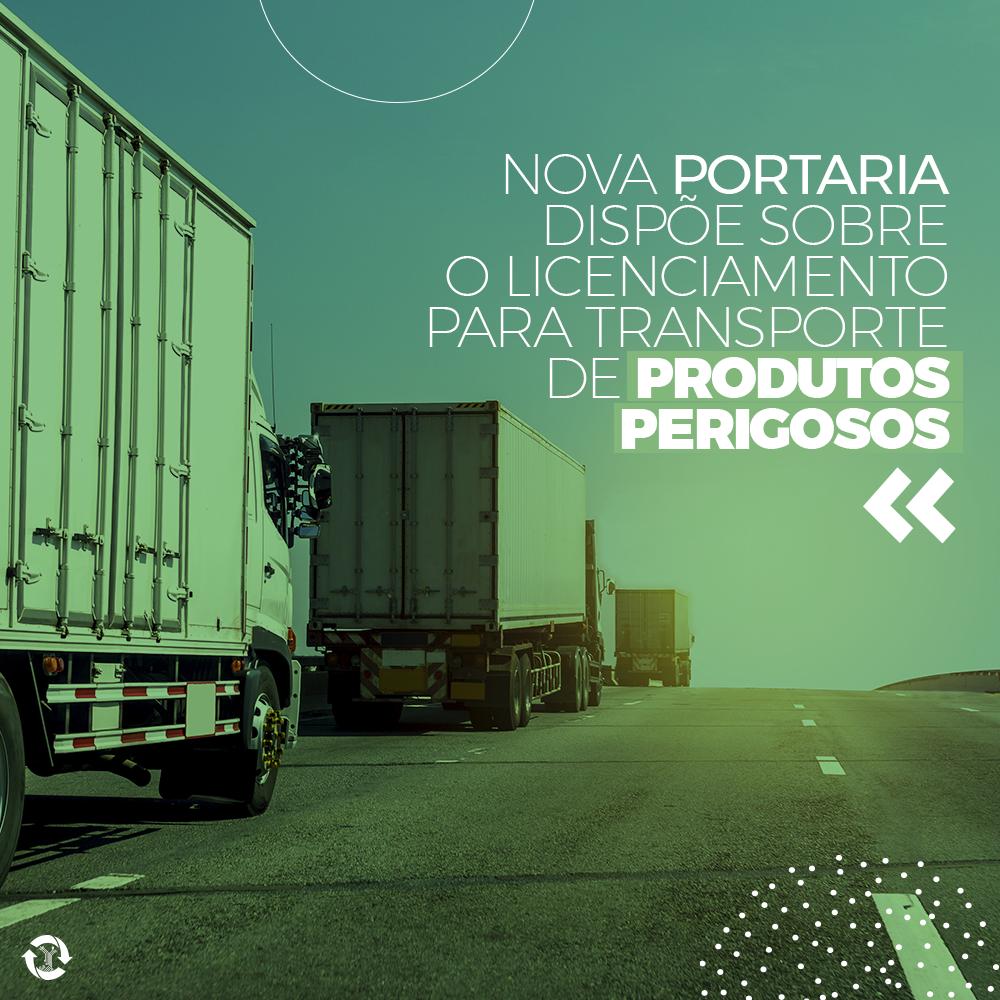 Nova portaria dispõe sobre licenciamento para o transporte de produtos perigosos