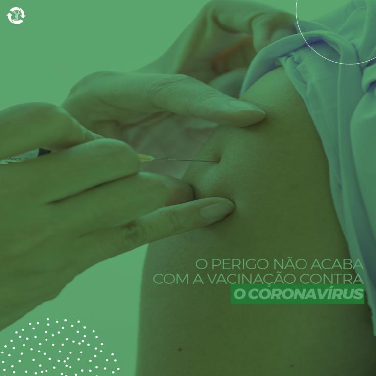 O perigo não acaba com a vacinação contra o coronavírus