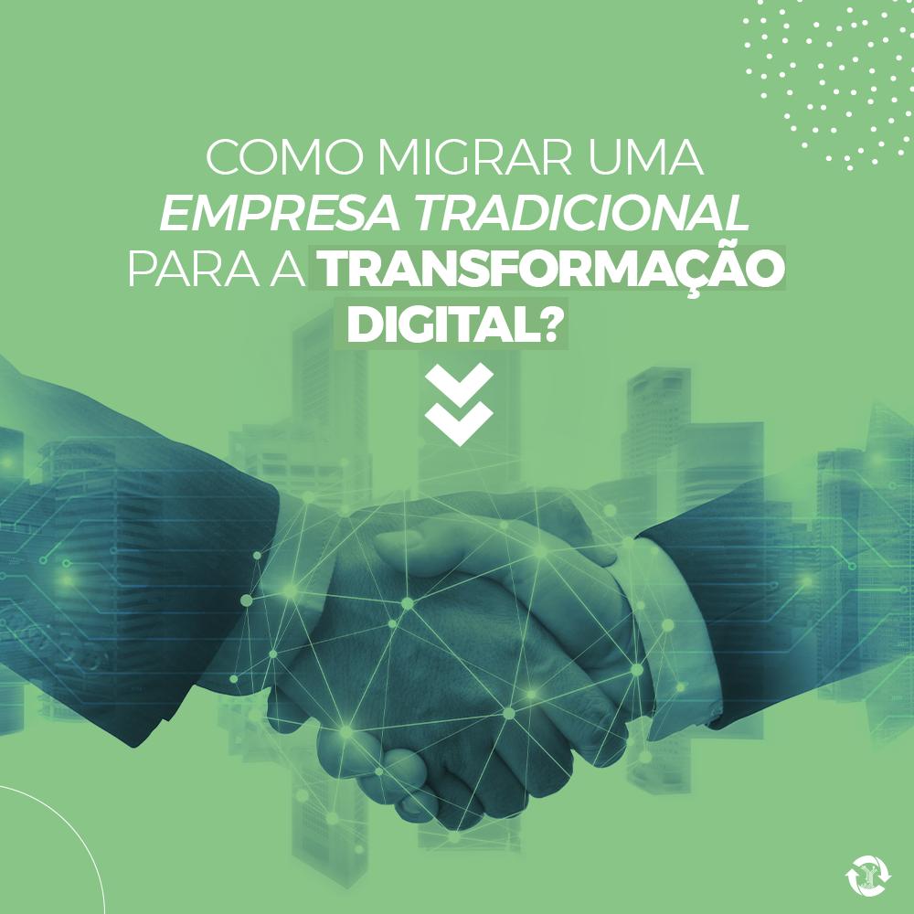 Como migrar uma empresa tradicional para a transformação digital?