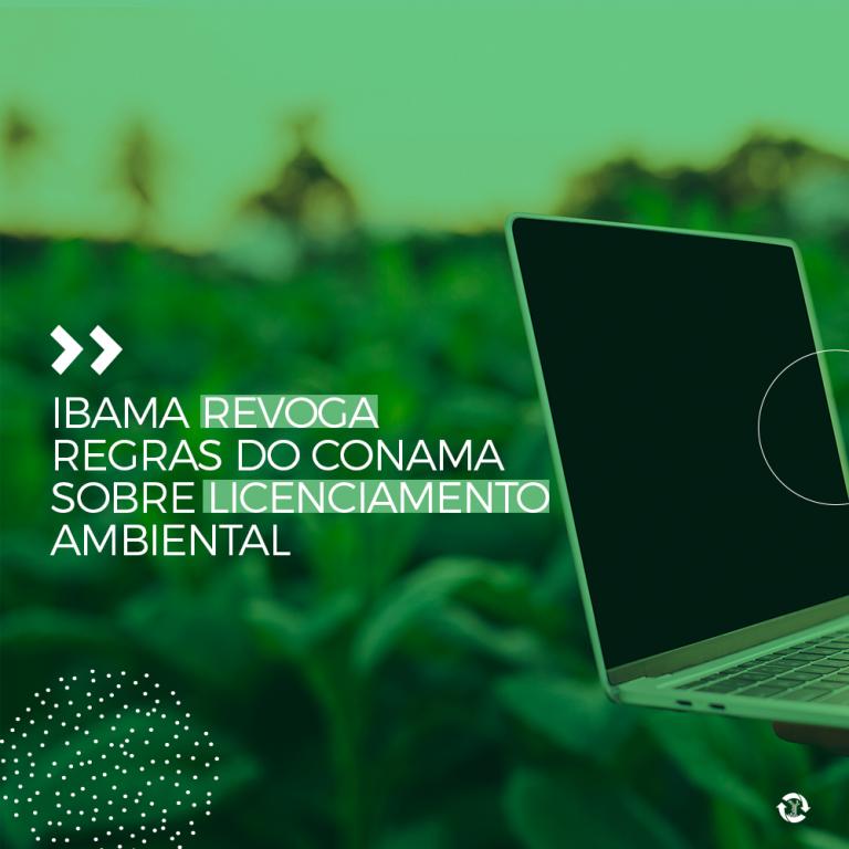 Ibama revoga regras do Conama sobre licenciamento ambiental
