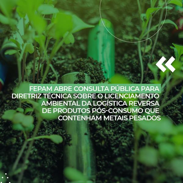 Fepam abre consulta pública para diretriz técnica sobre o licenciamento ambiental da logística reversa de produtos pós-consumo que contenham metais pesados