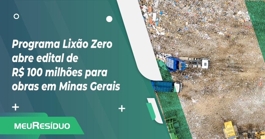 Programa Lixão Zero abre edital de R$ 100 milhões para obras em Minas Gerais