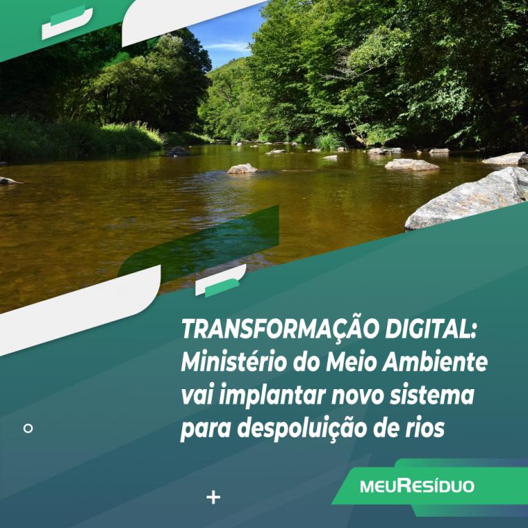 TRANSFORMAÇÃO DIGITAL: Ministério do Meio Ambiente vai implantar novo sistema para despoluição de rios