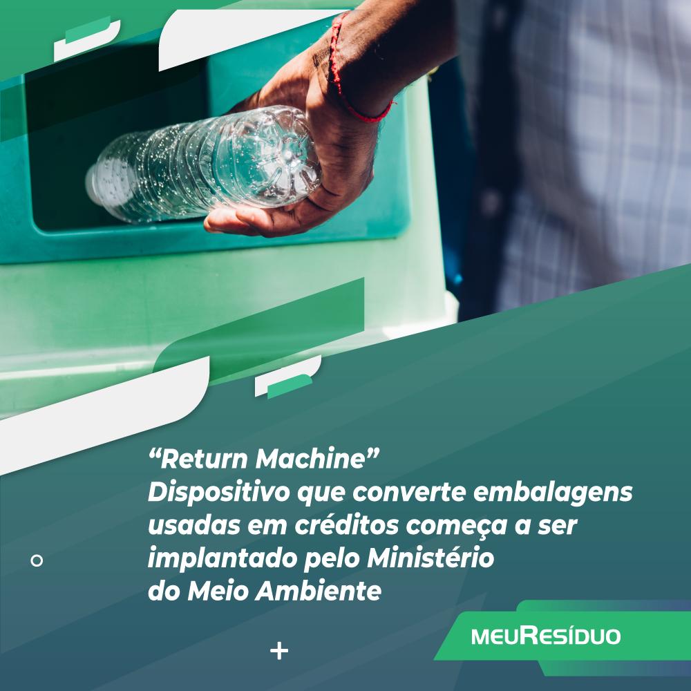 """""""Return Machine"""" - Dispositivo que converte embalagens usadas em créditos começa a ser implantado pelo Ministério do Meio Ambiente"""