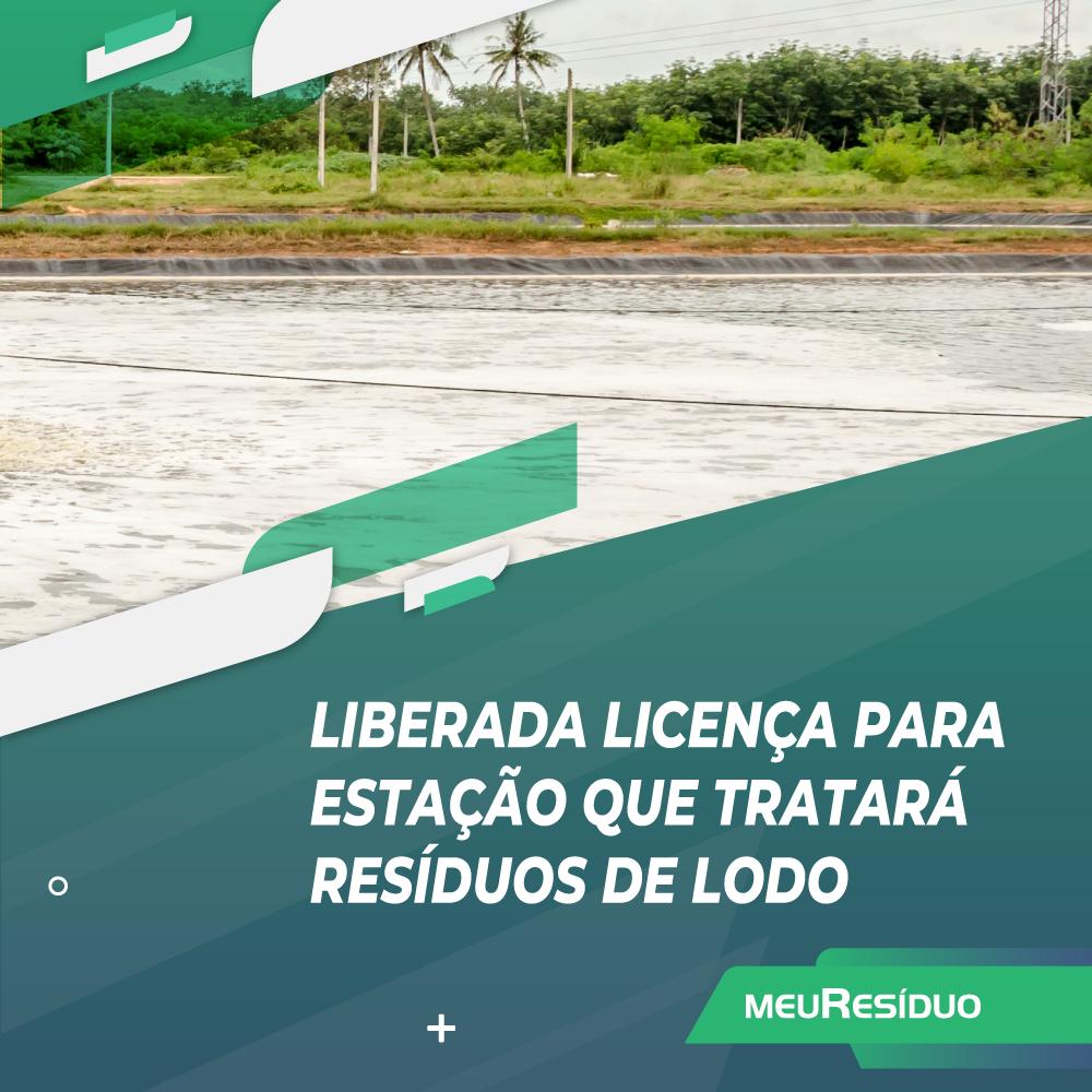 LIBERADA LICENÇA PARA ESTAÇÃO QUE TRATARÁ RESÍDUOS DE LODO