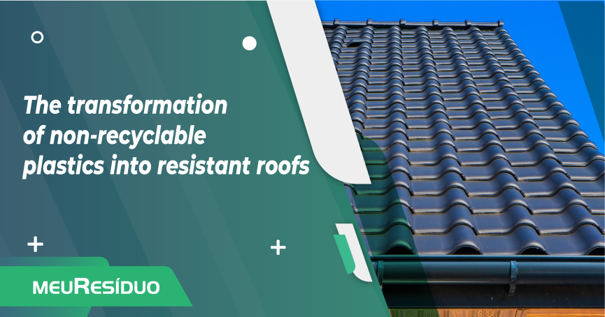 The transformation  of non-recyclable  plastics into resistant roofs