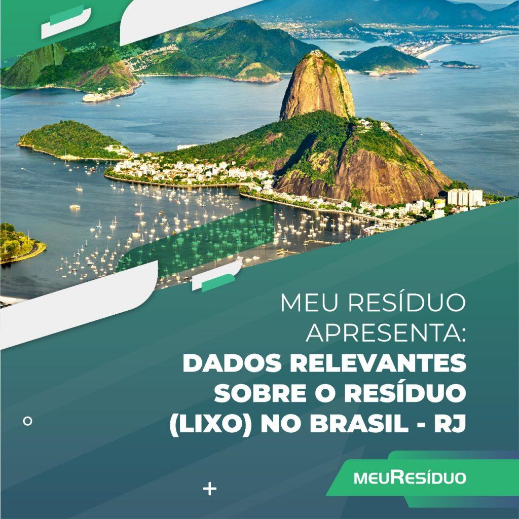 A meuResíduo apresenta: DADOS RELEVANTES SOBRE O RESÍDUO (LIXO) NO BRASIL – RIO DE JANEIRO