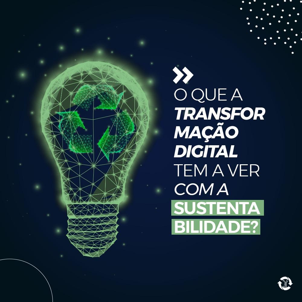 O que a transformação digital tem a ver com a sustentabilidade?