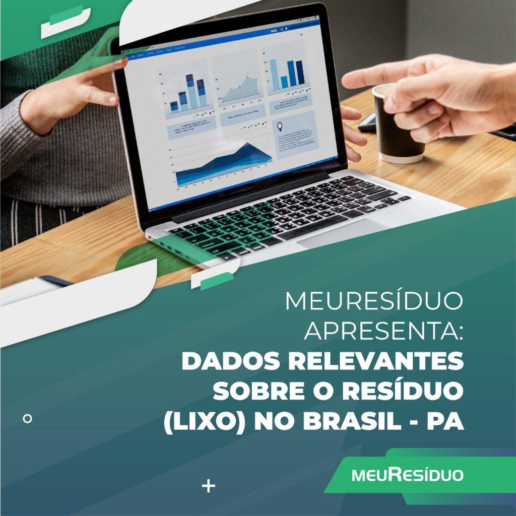 A meuResíduo apresenta: DADOS RELEVANTES SOBRE O RESÍDUO (LIXO) NO BRASIL – PARÁ